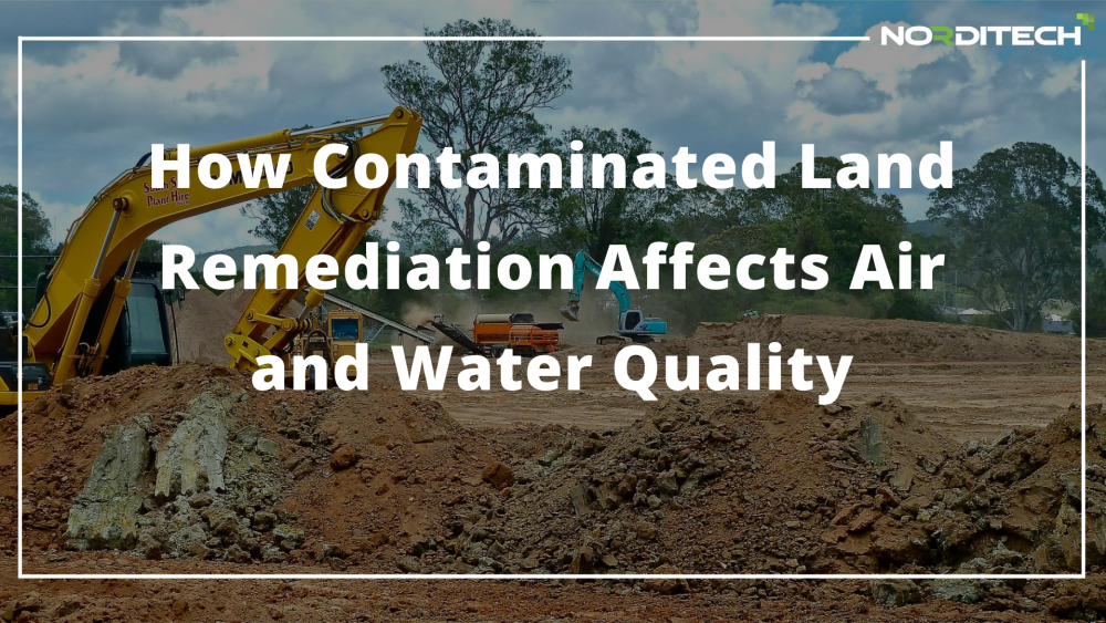 How Contaminated Land Remediation Affects Air and Water Quality